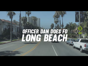 Officer Dan Does FD: Long Beach